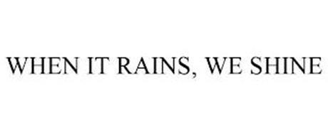 WHEN IT RAINS, WE SHINE