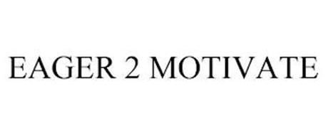 EAGER 2 MOTIVATE