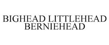 BIGHEAD LITTLEHEAD BERNIEHEAD