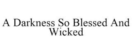 A DARKNESS SO BLESSED AND WICKED