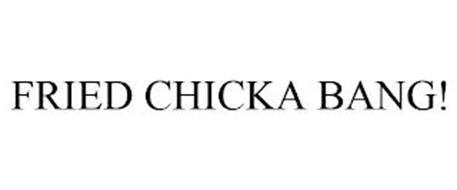 FRIED CHICKA BANG!