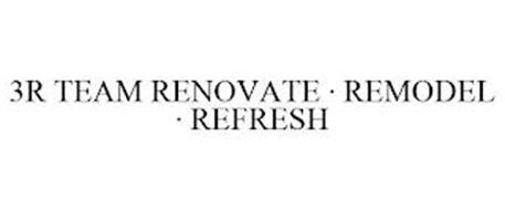 3R TEAM RENOVATE · REMODEL · REFRESH
