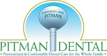 PITMAN DENTAL EVERYBODY LIKES PITMAN PERSONALIZED & COMFORTABLE DENTAL CARE FOR THE WHOLE FAMILY