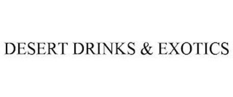 DESERT DRINKS & EXOTICS