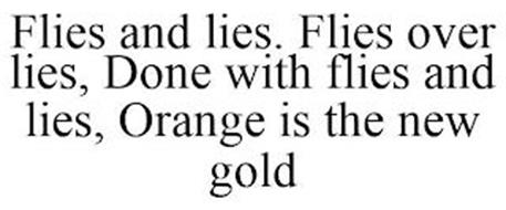 FLIES AND LIES. FLIES OVER LIES, DONE WITH FLIES AND LIES, ORANGE IS THE NEW GOLD