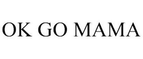 OK GO MAMA