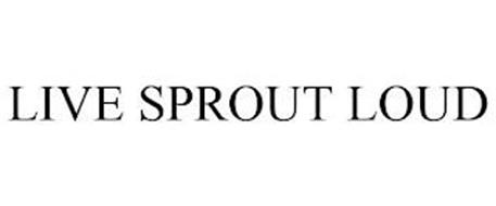 LIVE SPROUT LOUD
