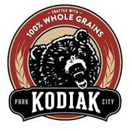 CRAFTED WITH 100% WHOLE GRAINS PARK KODIAK CITY
