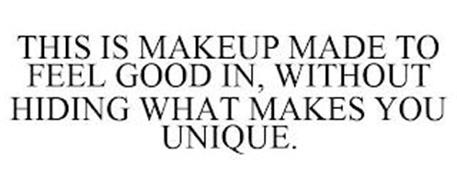THIS IS MAKEUP MADE TO FEEL GOOD IN, WITHOUT HIDING WHAT MAKES YOU UNIQUE.