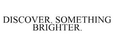 DISCOVER. SOMETHING BRIGHTER.