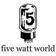 5 FIVE WATT WORLD