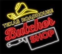 TEXAS ROADHOUSE BUTCHER SHOP
