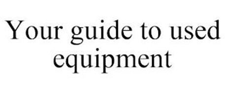 YOUR GUIDE TO USED EQUIPMENT