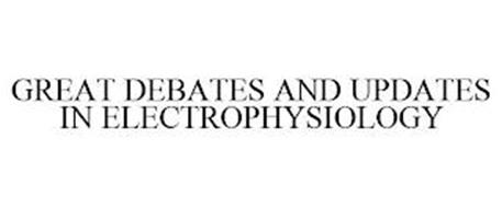 GREAT DEBATES AND UPDATES IN ELECTROPHYSIOLOGY