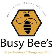 HELPING YOU RECLAIM YOUR TIME BUSY BEE'S VIRTUAL ASSISTANCE & MANAGEMENT, LLC