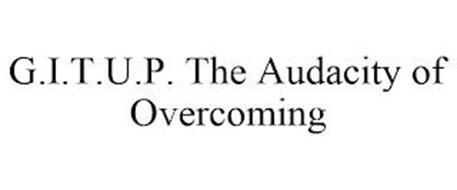 G.I.T.U.P. THE AUDACITY OF OVERCOMING