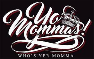 YO'MOMMA'S! WHO'S YER MOMMA