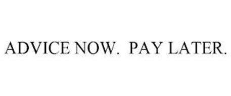 ADVICE NOW. PAY LATER.