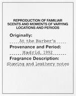 REPRODUCTION OF FAMILIAR SCENTS AND MOMENTS OF VARYING LOCATIONS AND PERIODS ORIGINALLY: AT THE BARBER'S PROVENANCE AND PERIOD: MADRID, 1992 FRAGRANCE DESCRIPTION: SHAVING AND LEATHERY NOTES