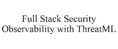 FULL STACK SECURITY OBSERVABILITY WITH THREATML