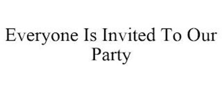 EVERYONE IS INVITED TO OUR PARTY