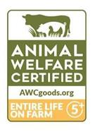ANIMAL WELFARE CERTIFIED AWCGOODS.ORG ENTIRE LIFE ON FARM 5+