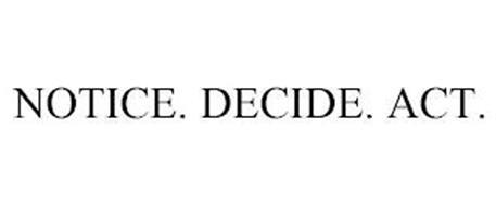 NOTICE. DECIDE. ACT.