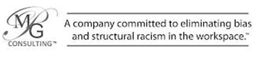 MPG CONSULTING A COMPANY COMMITTED TO ELIMINATING BIAS AND STRUCTURAL RACISM IN THE WORKPLACE