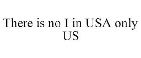 THERE IS NO I IN USA ONLY US