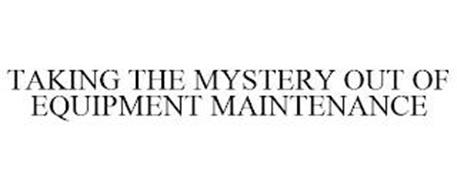 TAKING THE MYSTERY OUT OF EQUIPMENT MAINTENANCE