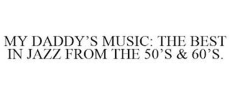 MY DADDY'S MUSIC: THE BEST IN JAZZ FROM THE 50'S & 60'S.