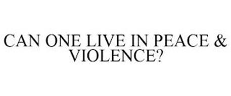 CAN ONE LIVE IN PEACE & VIOLENCE?