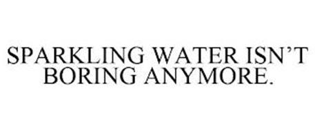 SPARKLING WATER ISN'T BORING ANYMORE.