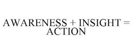 AWARENESS + INSIGHT = ACTION