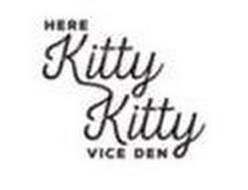 HERE KITTY KITTY VICE DEN