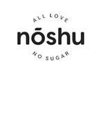 NOSHU ALL LOVE NO SUGAR