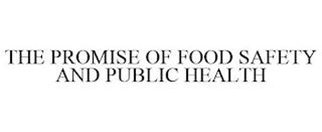 THE PROMISE OF FOOD SAFETY AND PUBLIC HEALTH