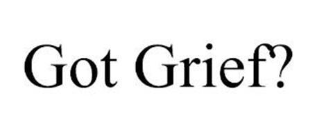 GOT GRIEF?