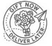 GIFT NOW DELIVERY LATER