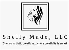 A CHARACTER SILHOUETTE OF A WOMAN'S HEAD, OUTLINED IN BLACK, WITH ONE HAND CUPPING THE LEFT SIDE OF THE FACE. WORDS, SHELLY MADE, LLC AND SHELLY'S ARTISTIC CREATIONS...WHERE CREATIVITY IS AN ART APPEAR IN BLACK LETTERS ON A WHITE BACKGROUND