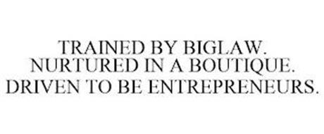 TRAINED BY BIGLAW. NURTURED IN A BOUTIQUE. DRIVEN TO BE ENTREPRENEURS.
