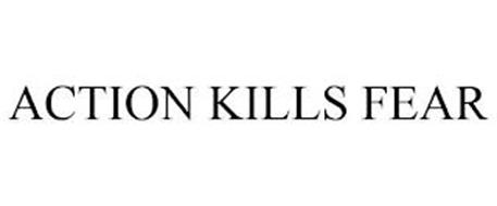 ACTION KILLS FEAR