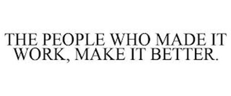 THE PEOPLE WHO MADE IT WORK, MAKE IT BETTER.