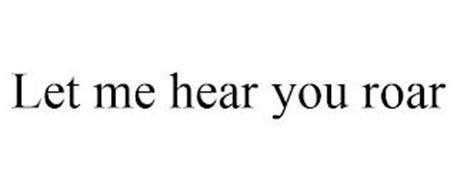 LET ME HEAR YOU ROAR