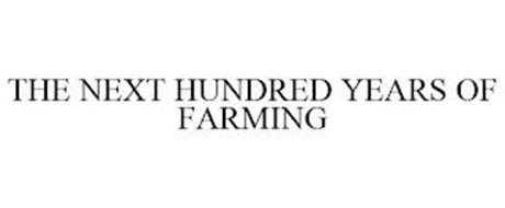THE NEXT HUNDRED YEARS OF FARMING