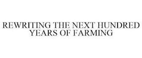 REWRITING THE NEXT HUNDRED YEARS OF FARMING