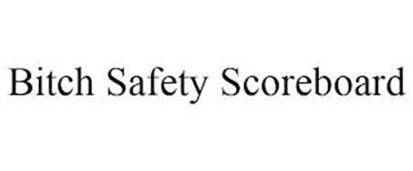 BITCH SAFETY SCOREBOARD