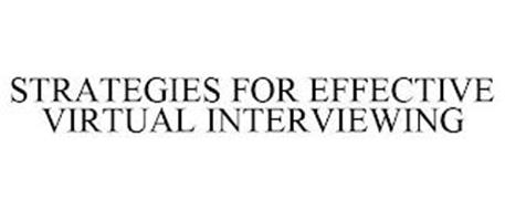 STRATEGIES FOR EFFECTIVE VIRTUAL INTERVIEWING