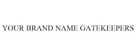 YOUR BRAND NAME GATEKEEPERS