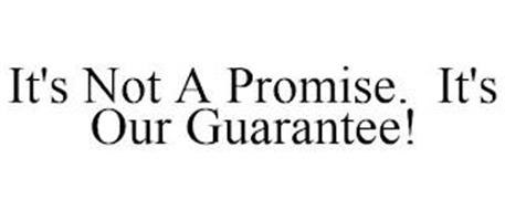 IT'S NOT A PROMISE. IT'S OUR GUARANTEE!